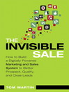 The Invisible Sale (eBook): How to Build a Digitally Powered Marketing and Sales System to Better Prospect, Qualify and Close Leads