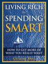 Living Rich by Spending Smart (eBook): How to Get More of What You Really Want