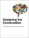 Designing the Conversation (eBook): Techniques for Successful Facilitation