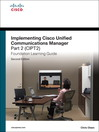 Implementing Cisco Unified Communications Manager, Part 2 (CIPT2) Foundation Learning Guide CCNP Voice CIPT2 642-457 (eBook)