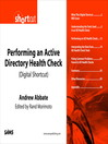 Performing an Active Directory Health Check (Digital Short Cut) (eBook): EFS File, 802.1x Wireless, IPSec Transport, and S/MIME Exchange (Digital Short Cut)
