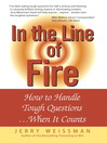 In the Line of Fire (eBook): How to Handle Tough Questions...When It Counts