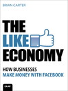 The Like Economy (eBook): How Businesses Make Money with Facebook