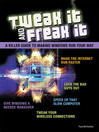 Tweak It and Freak It (eBook): A Killer Guide to Making Windows Run Your Way