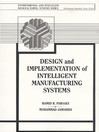 Design and Implementation of Intelligent Manufacturing Systems (eBook): From Expert Systems, Neural Networks, to Fuzzy Logic
