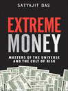 Extreme Money Masters of the Universe and the Cult of Risk 1 by Satyajit Das eBook