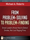 From Problem-Solving to Problem-Finding (eBook): Great Leaders Know How to Detect Smoke, Not Just Raging Fires