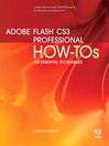 Adobe Flash CS3 Professional How-Tos (eBook): 100 Essential Techniques with Adobe Production Studio