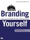 Branding Yourself (eBook): How to Use Social Media to Invent or Reinvent Yourself