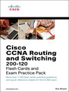 Cisco CCNA Routing and Switching 200-120 Flash Cards and Exam Practice Pack (eBook)