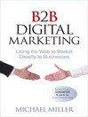 B2B Digital Marketing (eBook): Using the Web to Market Directly to Businesses