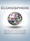The Econosphere (eBook): What Makes the Economy Really Work, How to Protect It, and Maximize Your Opportunity for Financial Prosperity