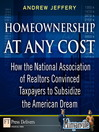 Homeownership at Any Cost (eBook): How the National Association of Realtors Convinced Taxpayers to Subsidize the American Dream