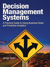 Decision Management Systems (eBook): A Practical Guide to Using Business Rules and Predictive Analytics