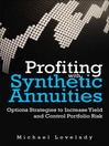 Profiting with Synthetic Annuities (eBook): Option Strategies to Increase Yield and Control Portfolio Risk