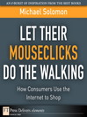 Let Their Mouseclicks Do the Walking (eBook): How Consumers Use the Internet to Shop
