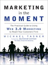 Marketing in the Moment (eBook): The Practical Guide to Using Web 3.0 Marketing to Reach Your Customers First
