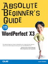 Absolute Beginner's Guide to WordPerfect X3 (eBook)
