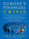 Europe's Financial Crisis (eBook): A Short Guide to How the Euro Fell into Crisis and the Consequences for the World