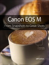 Canon EOS M (eBook): From Snapshots to Great Shots