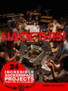 Hack This (eBook): 24 Incredible Hackerspace Projects from the DIY Movement