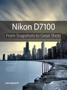 Nikon D7100 (eBook): From Snapshots to Great Shots