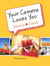 Your Camera Loves You (eBook): Learn to Love It Back