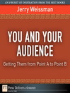 You and Your Audience (eBook): Getting Them from Point A to Point B