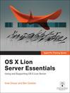 OS X Lion Server Essentials (eBook): Using and Supporting OS X Lion Server