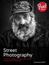 Street Photography (eBook): A Guide to Finding and Capturing Authentic Portraits and Streetscapes