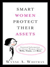 Smart Women Protect Their Assets (eBook): Essential Information for Every Woman About Wills, Trusts, and More