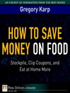 How to Save Money on Food (eBook): Stockpile, Clip Coupons, and Eat at Home More