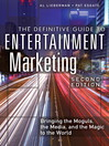 The Definitive Guide to Entertainment Marketing (eBook): Bringing the Moguls, the Media, and the Magic to the World