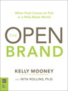 The Open Brand (eBook): When Push Comes to Pull in a Web-Made World