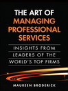 The Art of Managing Professional Services (eBook): Insights from Leaders of the World's Top Firms