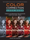 Color Correction Look Book (eBook): Creative Grading Techniques for Film and Video