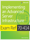 Exam Ref 70-414 Implementing an Advanced Server Infrastructure (MCSE) (eBook)