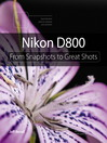 Nikon D800 (eBook): From Snapshots to Great Shots