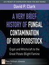 A Very Brief History of Fungal Contamination of Our Foodstock (eBook): Ergot and Witchcraft to the Great Potato Blight Famine