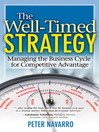 The Well Timed Strategy (eBook): Managing the Business Cycle for Competitive Advantage