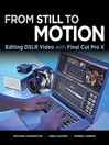 From Still to Motion (eBook): Editing DSLR Video with Final Cut Pro X