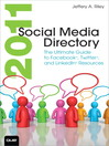 2011 Social Media Directory (eBook): The Ultimate Guide to Facebook, Twitter, and LinkedIn Resources