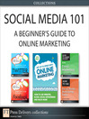 Social Media 101 (eBook): A Beginner's Guide to Online Marketing (Collection)