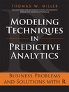 Modeling Techniques in Predictive Analytics (eBook): Business Problems and Solutions with R
