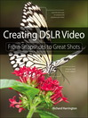Creating DSLR Video (eBook): From Snapshots to Great Shots