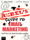 The Rebel's Guide to Email Marketing (eBook): Grow Your List, Break the Rules, and Win