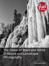 The Power of Black and White in Nature and Landscape Photography (eBook)