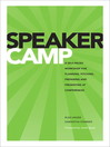 Speaker Camp (eBook): A Self-paced Workshop for Planning, Pitching, Preparing, and Presenting at Conferences