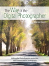 The Way of the Digital Photographer (eBook): Walking the Photoshop Post-production Path to More Creative Photography