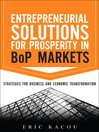 Entrepreneurial Solutions for Prosperity in BoP Markets (eBook): Strategies for Business and Economic Transformation